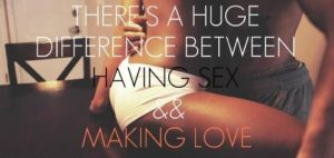There is a huge difference between having sex and making love