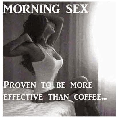 Morning sex. Proven to be more effective than coffee