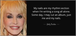 My nails are my rhythm section when I'm writing a song all alone. Some day, I may cut an album, just me and my nails. - Dolly Parton